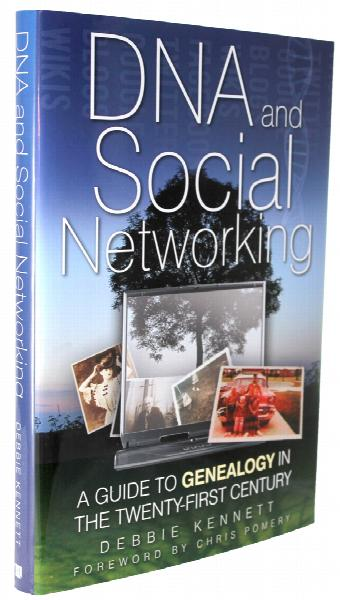 DNA and Social Networking - A Guide to Genealogy in the Twenty-First Century by Debbie Kennett