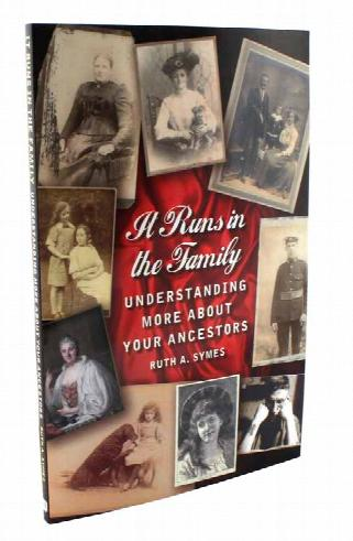 It Runs in the Family - Understanding more about your ancestors by Ruth A. Symes
