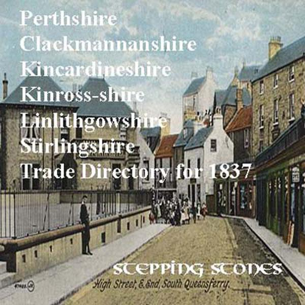 Scotland; Perthshire, Clackmannanshire, Kincardineshire, Kinross-shire, Linlithgowshire  & Stirlingshire 1837 Trade Directory