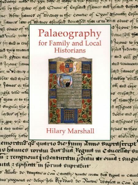 Palaeography for Family and Local Historians by Hilary Marshall